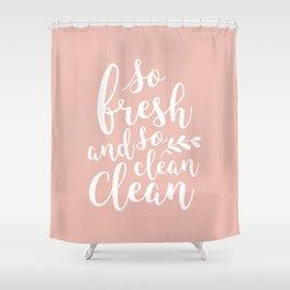 so fresh so clean clean / pink Shower Curtain