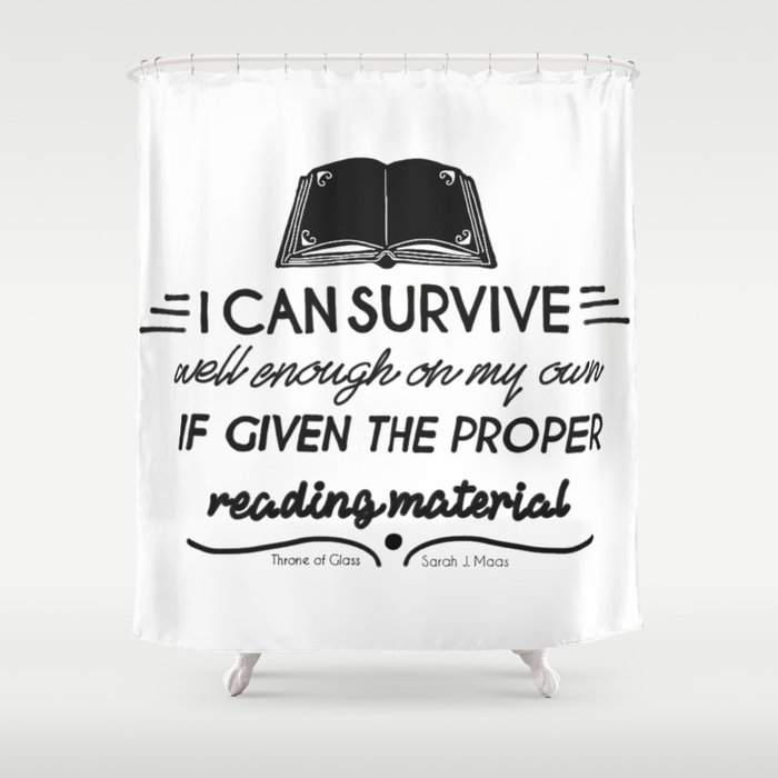 I Can Survive Well Enough On My Own Shower Curtain By Dtreadinghole