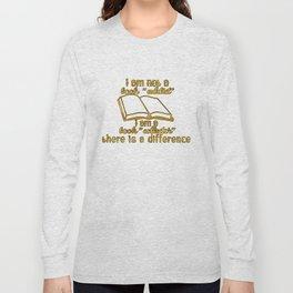 """I am not a book """"addict""""... Long Sleeve T-shirt"""