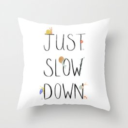 Just Slow Down Throw Pillow