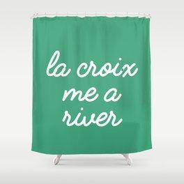 La Croix Me a River Shower Curtain
