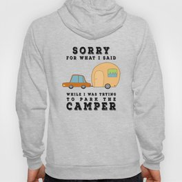 Sorry For What I Said While Parking the Camper - Camping Camp Hoody
