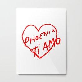 Phoenix Ti Amo Metal Print