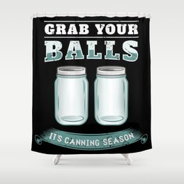 Grab Your Balls It's Canning Season Shower Curtain