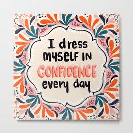 I dress myself in confidence everyday Metal Print