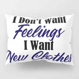 Want New Clothes Not Feelings Funny Emo Sarcastic Pillow Sham