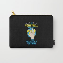 If Volleyball was Easy They'd Call it Football - Gift Carry-All Pouch