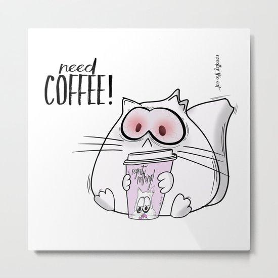 Noodles the Cat needs Coffee! Metal Print