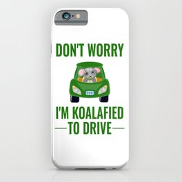 Don't Worry I'm Koalafied TO drive iPhone Case
