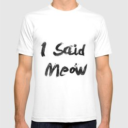 I Said Meow T-shirt