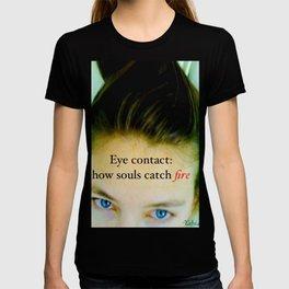 Eye contact:  how souls catch fire. T-shirt