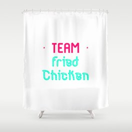 Team Fried Chicken Cute Wing Quote Shower Curtain