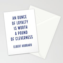 An ounce of loyalty is worth a pound of cleverness.. - Elbert Hubbard Stationery Cards