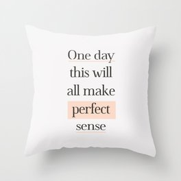 One Day This Will All Make Perfect Sense typography inspirational home wall bedroom decor in peach Throw Pillow