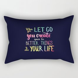 When you let go you create space for better things to enter your life Rectangular Pillow