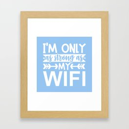 I'm Only As Strong As My Wifi Funny Quote Framed Art Print