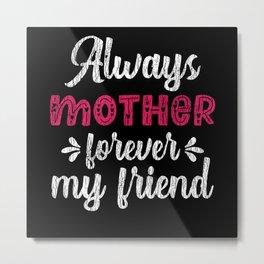 Always Mother Forever Friend Teens Girls Kids Mom Metal Print