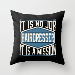 Hairdresser  - It Is No Job, It Is A Mission Throw Pillow