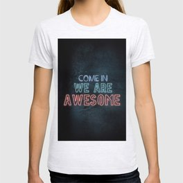 Come in we are awesome, neon light sign, business signs, led open sign, shop entrance, store sign T-shirt