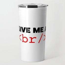 Give my a break Travel Mug