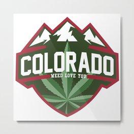 Colorado weed love you Metal Print