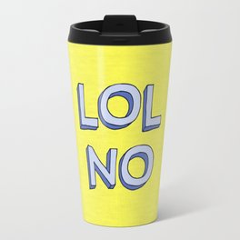 LOL NO Travel Mug