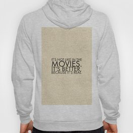 It's not like in the movies. It's better, because it's real. Hoody