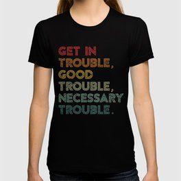 Get in Good Trouble Necessary Trouble Social Justice Civil Rights T-shirt