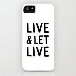 Live and Let Live Quote iPhone Case