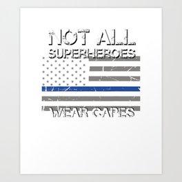 Police Hero Shirt, Not All Superheroes Wear Capes Gift T-Shirt Art Print