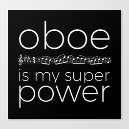 Oboe is my super power (black) Canvas Print