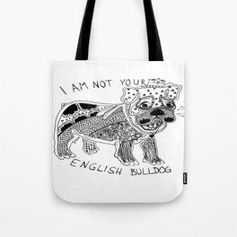 I am not your ENGLISH BULLDOG Tote Bag