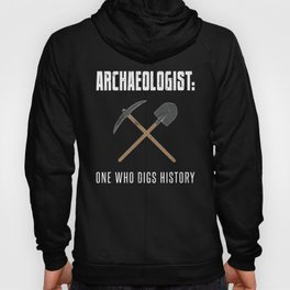 Archaeologist One Who Digs History Archaeology Pun Hoody