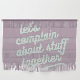 let's complain about stuff together Wall Hanging