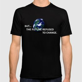 But The Future Refused To Change T-shirt