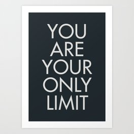 You are your only limit, motivational quote, inspirational sign, mental floss, positive thinking, good vibes Art Print
