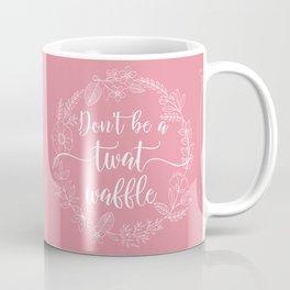 DON'T BE A TWATWAFFLE - Sweary Floral Wreath Coffee Mug
