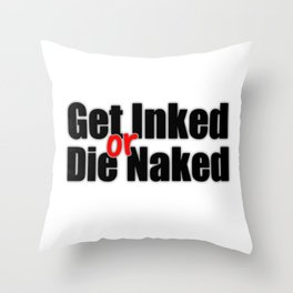 Get Inked or Die Naked Throw Pillow