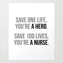 Save 100 Lives You Are A Nurse, Nurse Quotes, Nurse Wall Art, Nurse Gifts, Hospital Decor, Clinic De Art Print