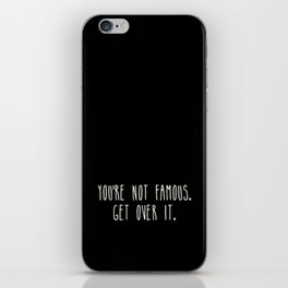 You are not famous. Get over it. iPhone Skin