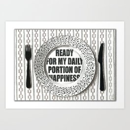 READY FOR MY DAILY PORTION OF HAPPINESS Art Print