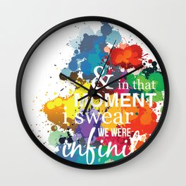 And In That Moment I Swear We Were Infinite - Perks of Being a Wallflower - Paint Splatter Poster Wall Clock