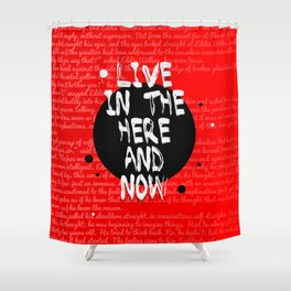 Live in the here and now. Shower Curtain