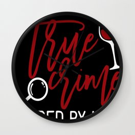 True Crime and Wine gift for criminal podcast lovers T- Wall Clock