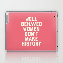 Well Behaved Women Feminist Quote Laptop & iPad Skin