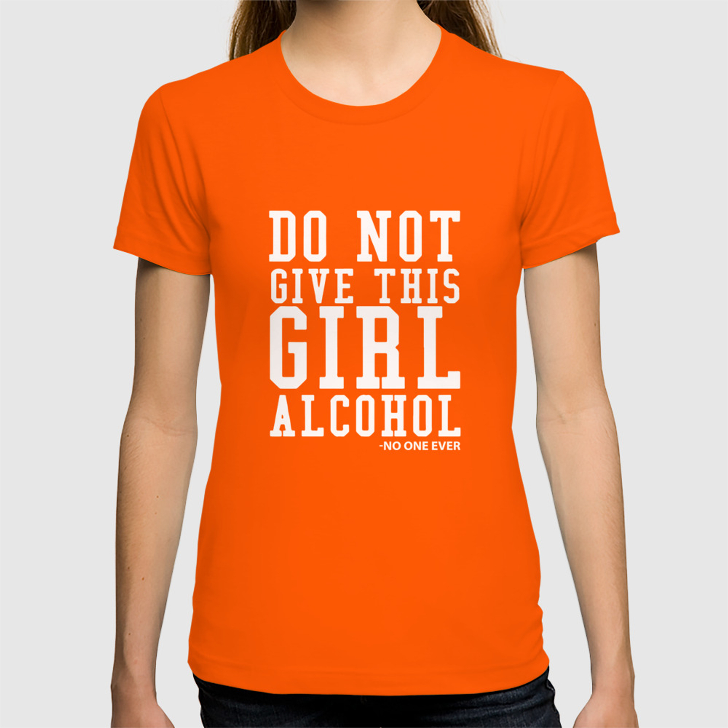 5c4b8128 Don't Give A Girl Alcohol Said No One Funny Drinking T-shirt T-shirt by  thewrightsales | Society6