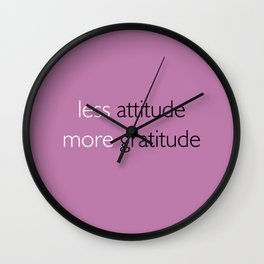 Less attitude,more gratitude Wall Clock