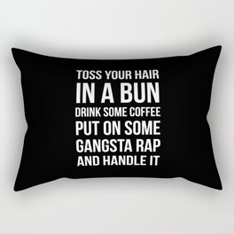 Toss Your Hair in a Bun, Coffee, Gangsta Rap & Handle It (Black) Rectangular Pillow