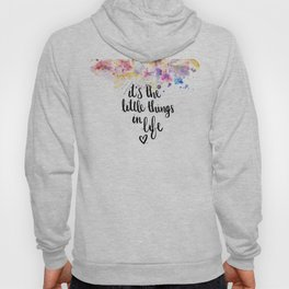 LITTLE THINGS IN LIFE QUOTE Hoody