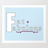 my mad fat diary Art Prints featuring Fat + Fabulous by Jessica Slater Design & Illustration